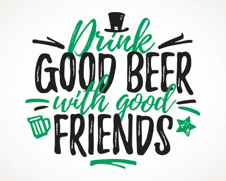 Drink Good Beer With Good Friends funny lettering, 17 March St. Patrick's Day celebration design element. Suitable for t-shirt, poster, etc. vector illustration