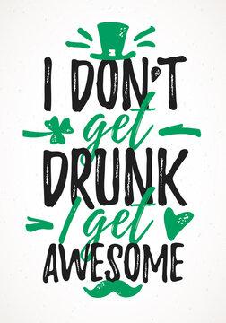 I Don't Get Drunk I Get Awesome funny lettering, 17 March St. Patrick's Day celebration design element. Suitable for t-shirt, poster, etc. vector illustration