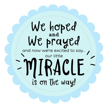 We hoped, we prayed and we're excited to say our little miracle is on the way. New baby announcement vector quote.