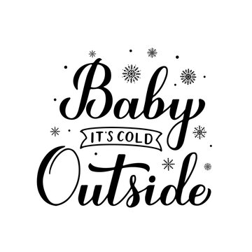 Baby Its Cold Outside hand lettering isolated on white,. Winter quote calligraphy. Vector template for typography poster, banner, invitation, label, flyer, t-shirt, etc