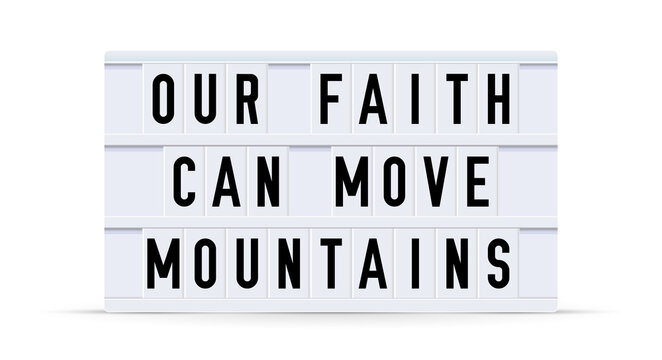 OUR FAITH CAN MOVE MOUNTAINS. Text displayed on a vintage letter board light box. Vector illustration.