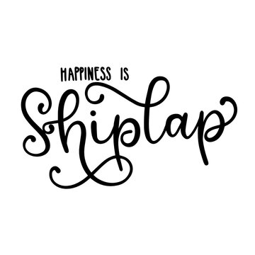 Happiness is Shiplap - hand lettered SVG