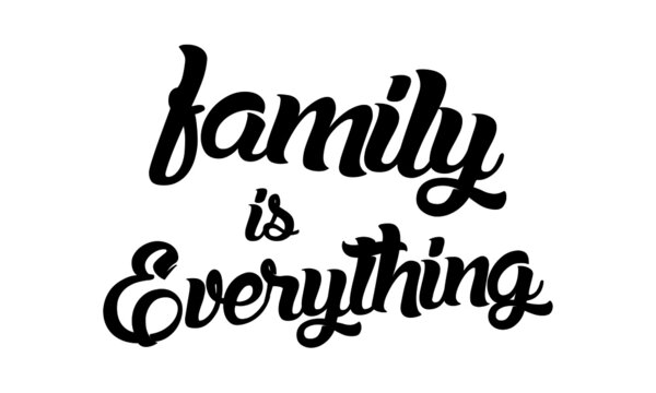 Family is everything, Positive Vibes, Motivational Quote of Life, Typography for print or use as poster, card, flyer or T Shirt