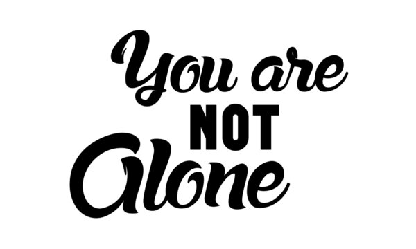 You are not alone, Positive Vibes, Motivational Quote of Life, Typography for print or use as poster, card, flyer or T Shirt
