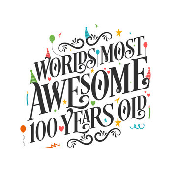 World's most awesome 100 years old - 100 Birthday celebration with beautiful calligraphic lettering design