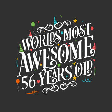 World's most awesome 56 years old, 56 years birthday celebration lettering