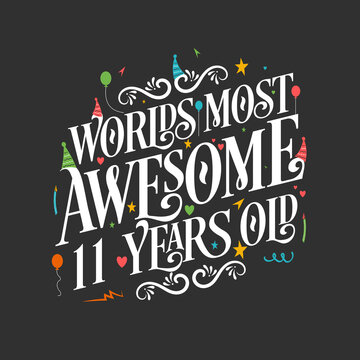 World's most awesome 11 years old, 11 years birthday celebration lettering