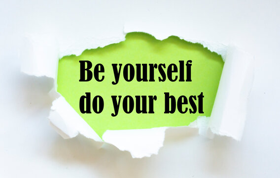 Be yourself do your best Text, Inspiration, Motivation and business concept on white torn paper