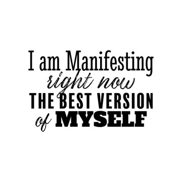 """""""I Am Manifesting Right Now The Best Version of Myself"""". Inspirational and Motivational Quotes Vector. Suitable for Cutting Sticker, Poster, Vinyl, Decals, Card, T-Shirt, Mug and Various Other."""