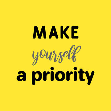 Make yourself your priority. Motivational girl quote card. Vector illustration.
