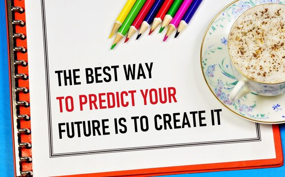 The best way to predict your future is to create it. A motivational metaphor in the planning folder.