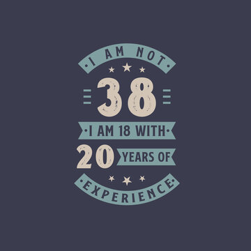 I am not 38, I am 18 with 20 years of experience - 28 years old birthday celebration