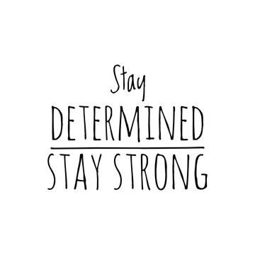 ''Stay determined, stay strong'' Lettering
