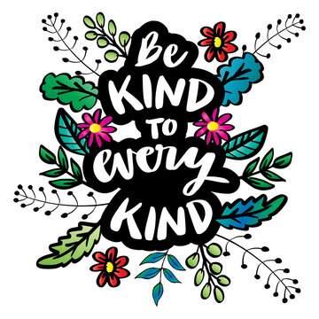 Be kind to every kind. Hand lettering. Motivational quote.