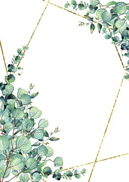watercolor illustration.  gold polygonal geometry  frame with green leaves and branches eucalyptus .  For invitations, cards, weddings, christenings, birthday