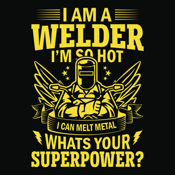 I am a welder i'm so hot i can melt metal whats your superpower - Welder t shirts design,Vector graphic, typographic poster or t-shirt.
