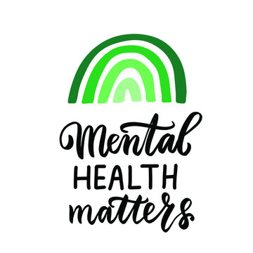 Mental health matters quote with green rainbow. In october we wear green for mental health awareness. Hand lettering, psychology awareness. Handwritten positive self-care inspirational quote. Activism