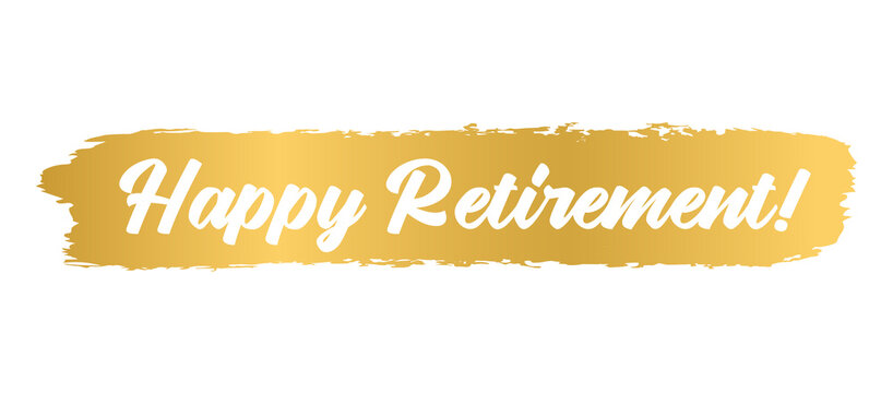 Hand sketched HAPPY RETIREMENT quote in gold as logo or banner. Lettering for poster, logo, sticker, flyer, header, card, advertisement, announcement..