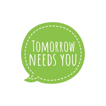 ''Tomorrow needs you'' Lettering