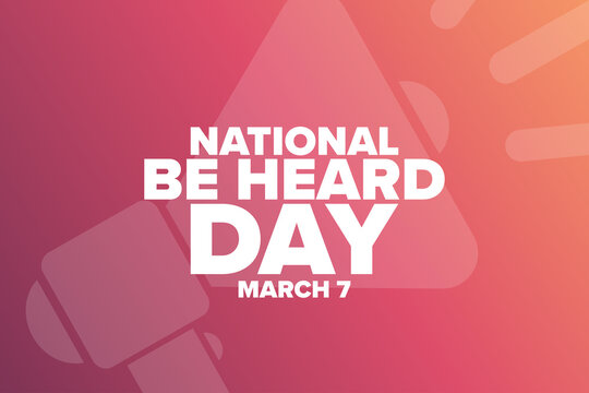 National Be Heard Day. March 7. Holiday concept. Template for background, banner, card, poster with text inscription. Vector EPS10 illustration.