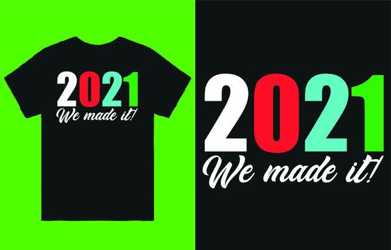 2021 We made it! - t shirt design vector