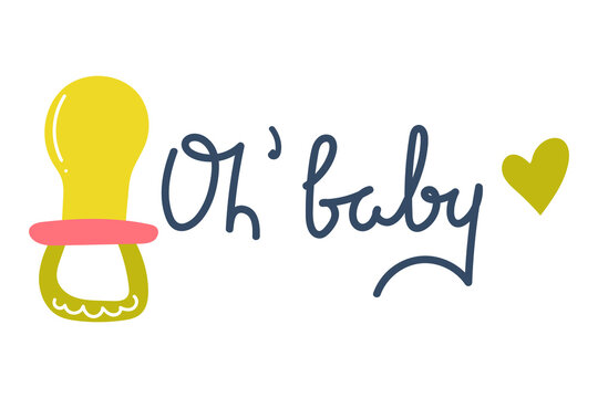 Hand drawn pacifier with text Oh baby. Baby born concept. Flat illustration.