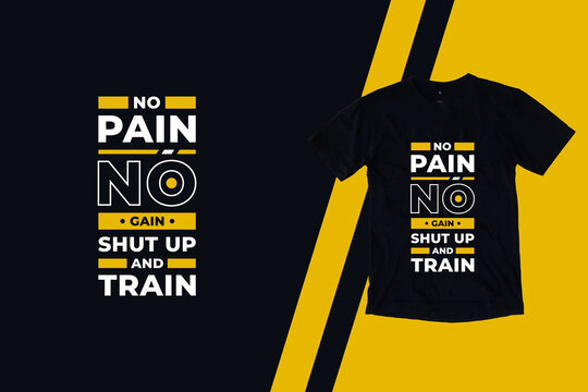 No pain no gain shut up and train modern inspirational quotes t shirt design for fashion apparel printing. Suitable for totebags, stickers, mug, hat, and merchandise