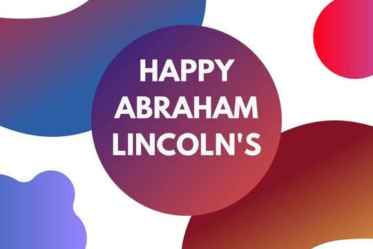 Abraham Lincoln's Birthday. text with geometry gradient shapes .National holiday in the United States. Poster, banner and background . birthday of one of the most popular presidents of America.