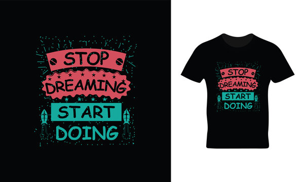 Stop dreaming start doing t shirt design