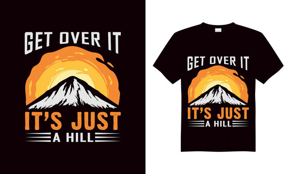 Get over it it's just a hill | print t-shirt design