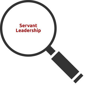 Servant Leadership. Text hinter einer Lupe. Isoliert freigestellt vor weißem Hintergrund.