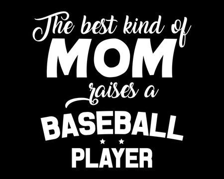 Mom Raises a Baseball Player / Beautiful Text Design Poster Vector Illustration Art