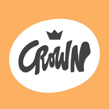 Crown. Hand drawn sticker bubble white speech logo. Good for tee print, as a sticker, for notebook cover. Calligraphic lettering vector illustration in flat style.
