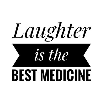 ''Laughter is the best medicine'' Lettering
