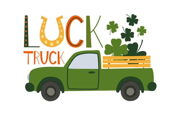 Luck Truck loaded with shamrocks for st. Patrick's day. Quote. Retro cartoon pick-up truck with clover leaves. Patricks day Template design for banner, poster, flyer, postcard. Vector illustration.