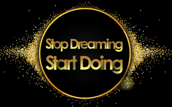 stop dreaming start doing in golden circle stars and black background