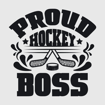 Proud Hockey Boss | Best Boss Ever | Hockey | Boss | Proud Hockey | Boss Quote | Typography Design | T-shirt Design