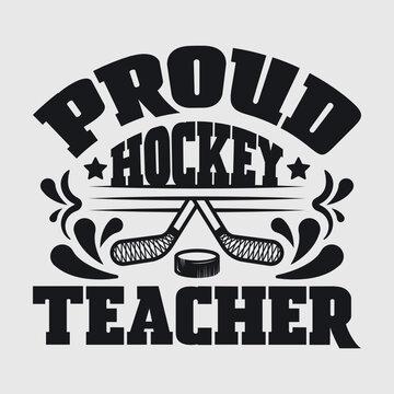 Proud Hockey Teacher   Best Teacher Ever   Hockey   Teacher   Proud Hockey   Teacher Quote   Typography Design   T-shirt Design