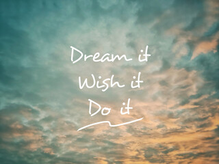 Motivational and inspirational quote of dream it wish it do it in vintage background. Stock photo.