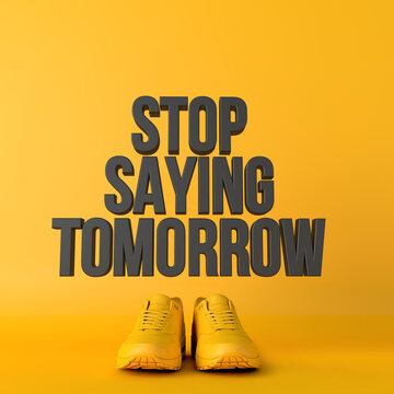 Stop saying tomorrow motivational workout fitness phrase, 3d Rendering