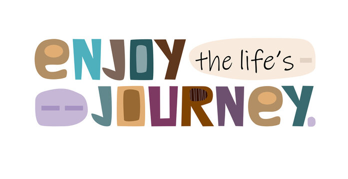 Enjoy the life journey, Colourful letters. Confidence building words, phrase for personal growth. t-shirts, posters, banner badge poster. inspiring motivating typography.