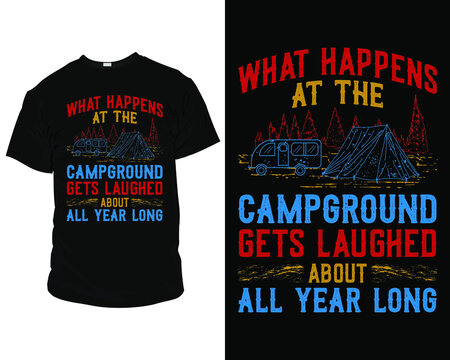 What happens at the camping gets laughed about all year long t-shirt template,  Camping T-Shirt Design, Camping T-Shirt Design Ideas,
