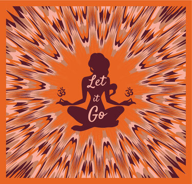 girl in lotus position . Illustration in style of the 70s. motivational quotes : let it go