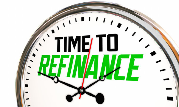 Time to Refinance Clock Refi Your Home Mortgage Interest Rate Save Money 3d Illustration