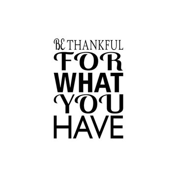 be thankful for what you have black letter quote