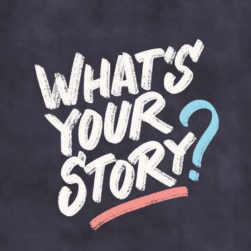 What's your story. Vector handwritten chalkboard lettering.