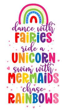 dance with fairies ride a unicorn swim with mermaids chase rainbows - funny vector quotes and unicorn drawing in nordic style. Lettering poster or t-shirt textile graphic design. Cute unicorn quote.