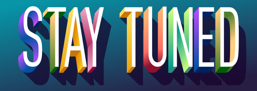 """Colorful illustration of """"Stay Tuned"""" text"""
