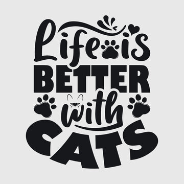 Life Is Better With Cats   Life   Better   Cats   Pussy   Cat Mama   Funny Quotes   Typography Design   T-shirt Design