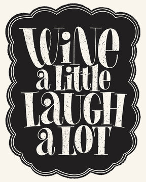 Wine A Little Laugh A Lot Hand Lettering Typography. Text For Restaurant, Winery, Vineyard, Festival. Phrase For Menu, Print, Poster, Sign, Label, Sticker Web Design Element. Vector Quote On A Black